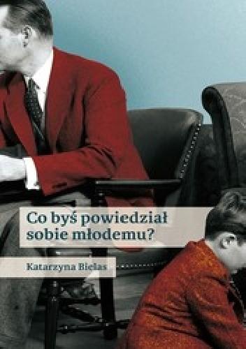 Okładka książki Co byś powiedział sobie młodemu?
