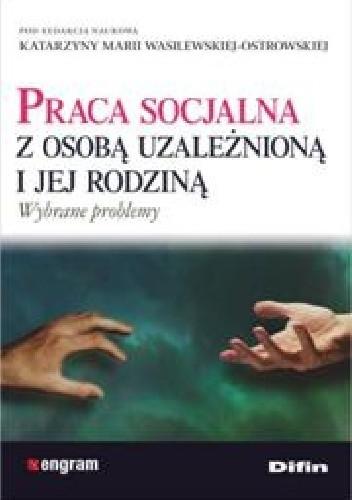 Okładka książki Praca socjalna z osobą uzależnioną i jej rodziną