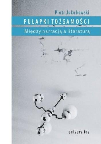 Okładka książki Pułapki tożsamości. Między narracją a literaturą