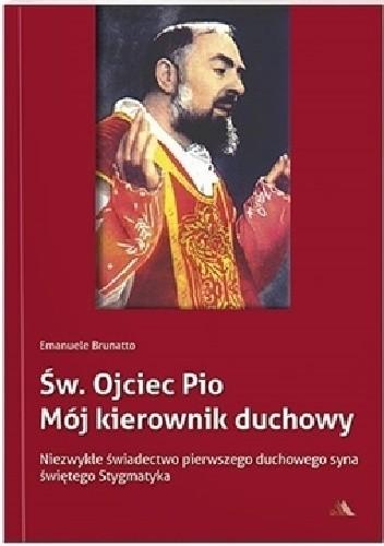 Okładka książki Św. Ojciec Pio. Mój kierownik duchowy.