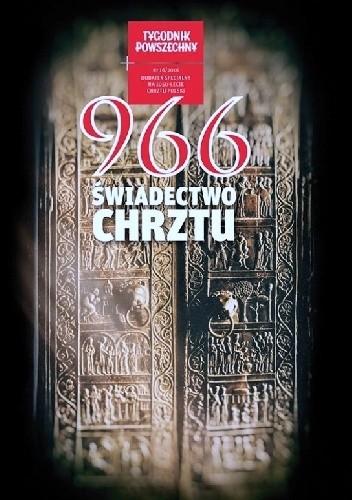 Okładka książki 966 Świadectwo Chrztu, dodatek Tygodnika Powszechnego