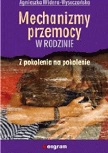Okładka książki Mechanizmy przemocy w rodzinie z pokolenia na pokolenie