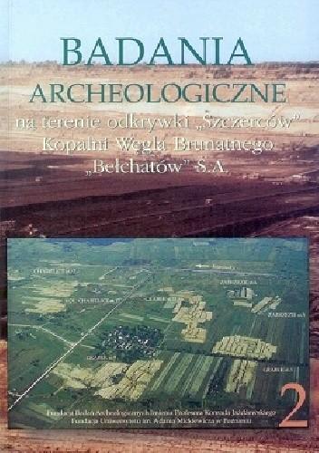 Okładka książki Badania archeologiczne na terenie odkrywki Szczerców Kopalni Węgla Brunatnego Bełchatów S.A., Tom 2
