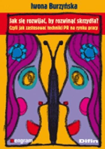 Okładka książki Jak się rozwijać, by rozwinąć skrzydła? Czyli jak zastosować techniki PR na rynku pracy