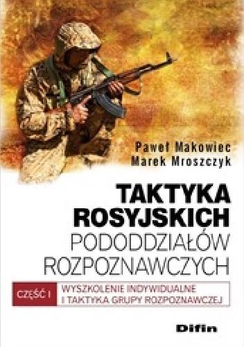 Okładka książki Taktyka rosyjskich pododdziałów rozpoznawczych. Wyszkolenie indywidualne i taktyka grupy rozpoznawczej. Część 1