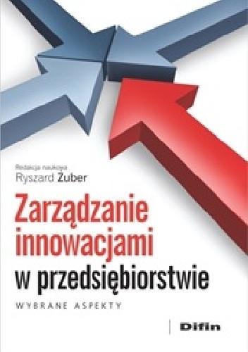 Okładka książki Zarządzanie innowacjami w przedsiębiorstwie. Wybrane aspekty