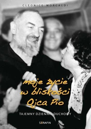 Okładka książki Moje życie w bliskości Ojca Pio. Tajemny dziennik duchowy.