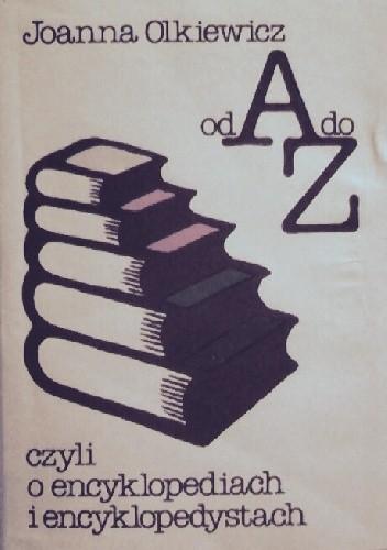 Okładka książki Od A do Z czyli o encyklopediach i encyklopedystach