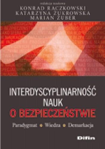 Okładka książki Interdyscyplinarność nauk o bezpieczeństwie. Paradygmat, wiedza, demarkacja