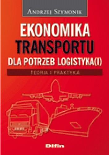 Okładka książki Ekonomika transportu dla potrzeb logistyka(i). Teoria i praktyka