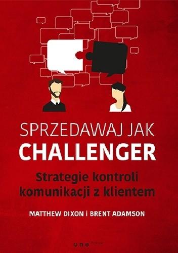 Okładka książki Sprzedawaj jak Challenger. Strategie kontroli komunikacji z klientem.