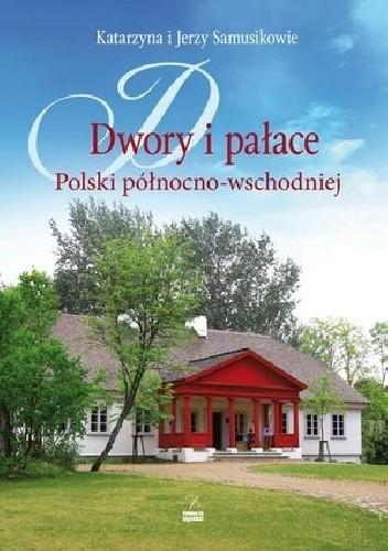 Okładka książki Dwory i pałace Polski północno-wschodniej