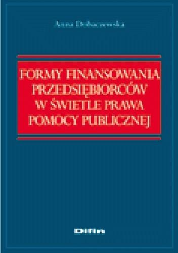 Okładka książki Formy finansowania przedsiębiorców w świetle prawa pomocy publicznej