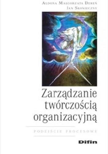 Okładka książki Zarządzanie twórczością organizacyjną. Podejście procesowe