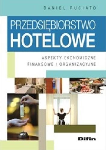 Okładka książki Przedsiębiorstwo hotelowe. Aspekty ekonomiczne, finansowe i organizacyjne