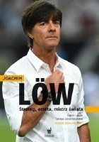 Joachim Loew. Strateg, esteta, mistrz świata