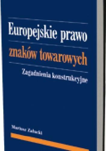 Okładka książki Europejskie prawo znaków towarowych. Zagadnienia konstrukcyjne