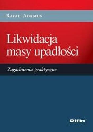 Okładka książki Likwidacja masy upadłości. Zagadnienia praktyczne