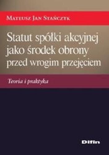 Okładka książki Statut spółki akcyjnej jako środek obrony przed wrogim przejęciem. Teoria i praktyka