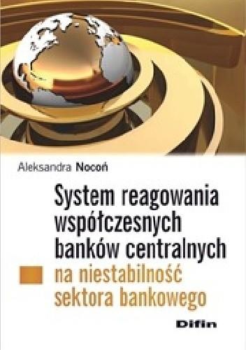 Okładka książki System reagowania współczesnych banków centralnych na niestabilność sektora bankowego