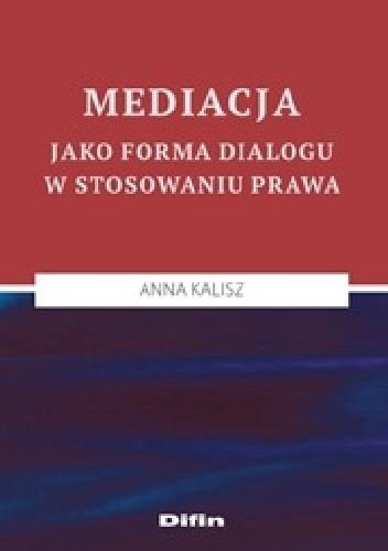 Okładka książki Mediacja jako forma dialogu w stosowaniu prawa