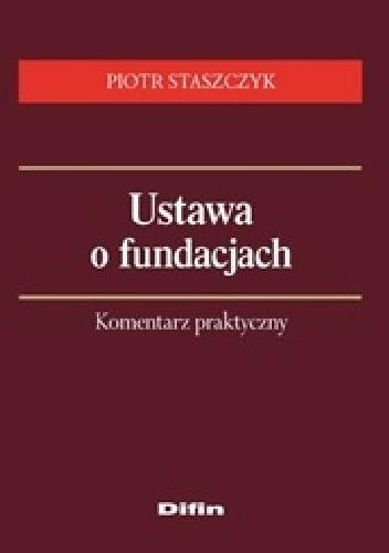 Okładka książki Ustawa o fundacjach. Komentarz praktyczny