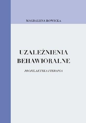 Okładka książki Uzależnienia behawioralne. Profilaktyka i terapia