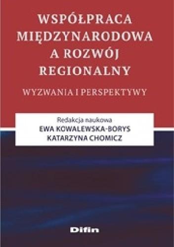 Okładka książki Współpraca międzynarodowa a rozwój regionalny. Wyzwania i perspektywy