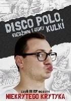 Disco Polo, Wiedźmin i gumy kulki, czyli III RP oczami Niekrytego Krytyka