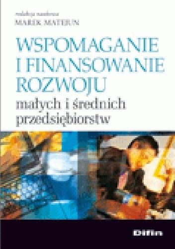 Okładka książki Wspomaganie i finansowanie rozwoju małych i średnich przedsiębiorstw