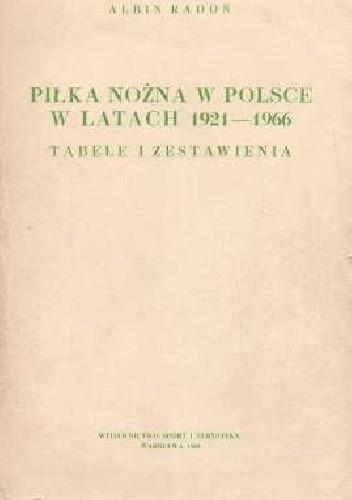 Okładka książki Piłka nożna w Polsce w latach 1921-1966. Tabele i zestawienia