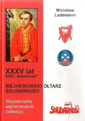 """Okładka książki XXXV lat NSZZ """"Solidarność"""". Wejherowski Ołtarz Solidarności. Wspomnienia wejherowskich działaczy"""