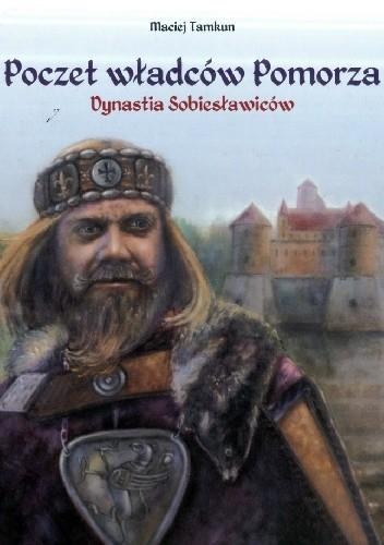 Okładka książki Poczet władców Pomorza. Dynastia Sobiesławiców