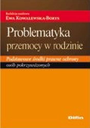 Okładka książki Problematyka przemocy w rodzinie. Podstawowe środki prawne ochrony osób pokrzywdzonych