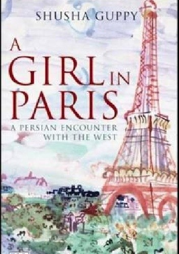 Okładka książki A Girl in Paris. A Persian encounter with the West.