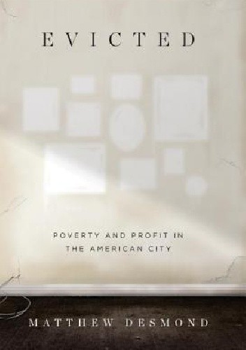 9b11707785c93 Evicted: Poverty and Profit in the American City - Matthew Desmond ...