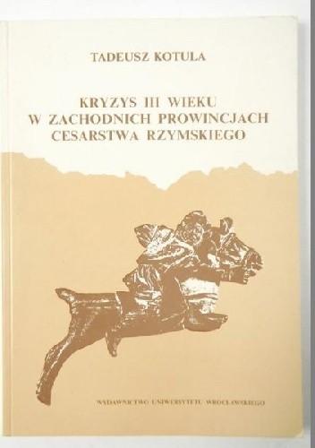 Okładka książki Kryzys III wieku w zachodnich prowincjach Cesarstwa Rzymskiego