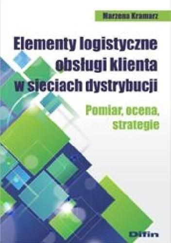 Okładka książki Elementy logistyczne obsługi klienta w sieciach dystrybucji. Pomiar, ocena, strategie
