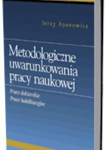 Okładka książki Metodologiczne uwarunkowania pracy naukowej. Prace doktorskie, prace habilitacyjne