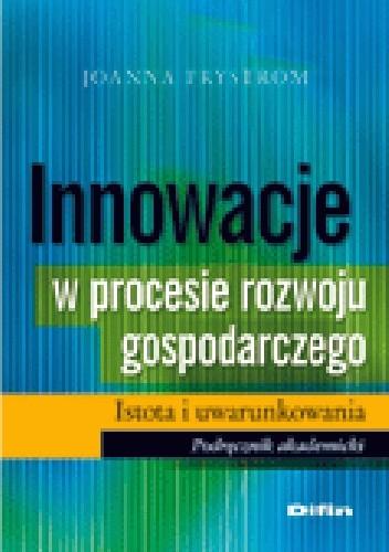 Okładka książki Innowacje w procesie rozwoju gospodarczego. Istota i uwarunkowania