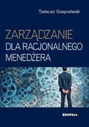 Okładka książki Zarządzanie dla racjonalnego menedżera