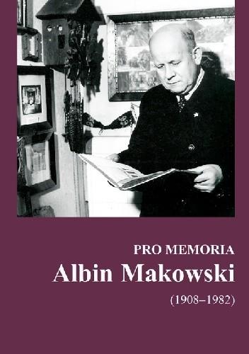 Okładka książki Pro memoria. Albin Makowski (1908-1892)