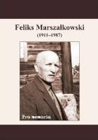 Pro memoria. Feliks Marszałkowski (1911-1987)