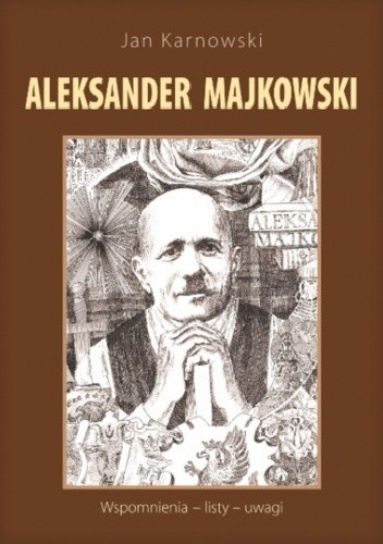 Okładka książki Aleksander Majkowski. Wspomnienia - listy - uwagi