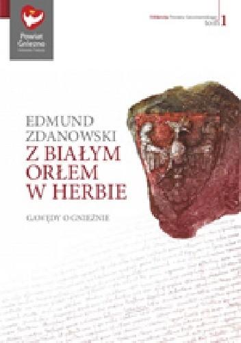 Okładka książki Z Białym Orłem w herbie. Gawędy o Gnieźnie