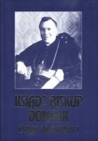 Ksiądz biskup Dominik. Droga do świętości