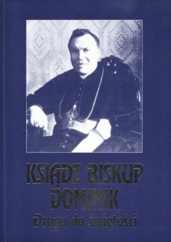 Okładka książki Ksiądz biskup Dominik. Droga do świętości