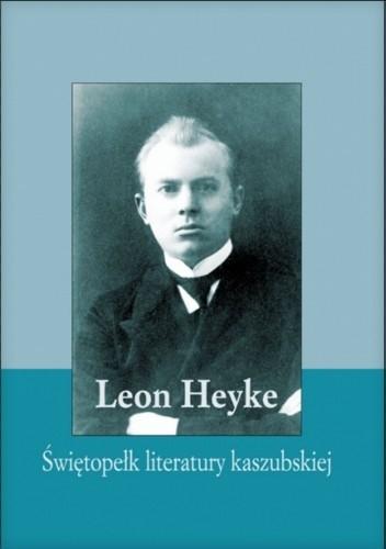 Okładka książki Leon Heyke - Świętopełk literatury kaszubskiej