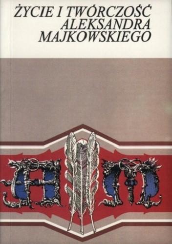 Okładka książki Życie i twórczość Aleksandra Majkowskiego