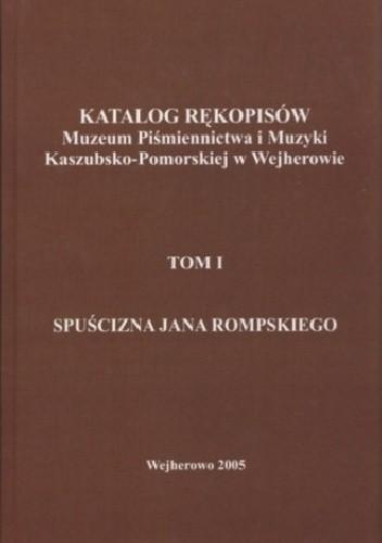 Okładka książki Katalog rękopisów Muzeum Piśmiennictwa i Muzyki Kaszubsko-Pomorskiej w Wejherowie. Tom 1. Spuścizna Jana Rompskiego